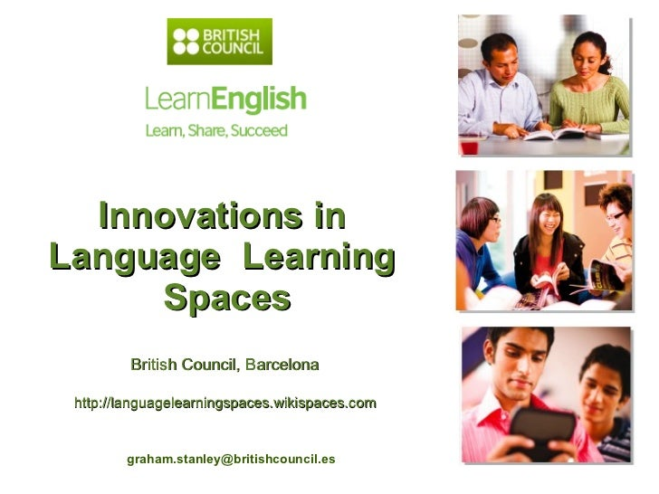 Innovations in  Language  Learning  Spaces [email_address]   British Council, Barcelona  http://languagelearningspaces.wik...