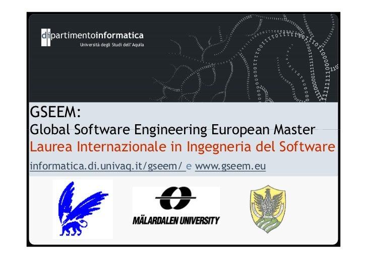 Università degli Studi dell'AquilaGSEEM:Global Software Engineering European MasterLaurea Internazionale in Ingegneria del...
