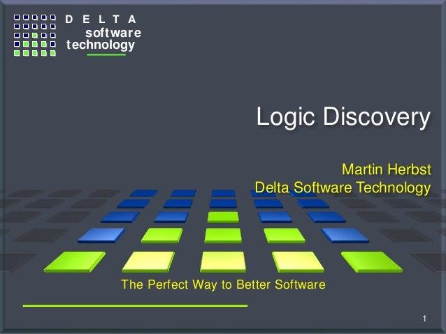 D E L T A software technology T h e G e n e r a t o r C o m p a n y Logic Discovery Martin Herbst Delta Software Technolog...