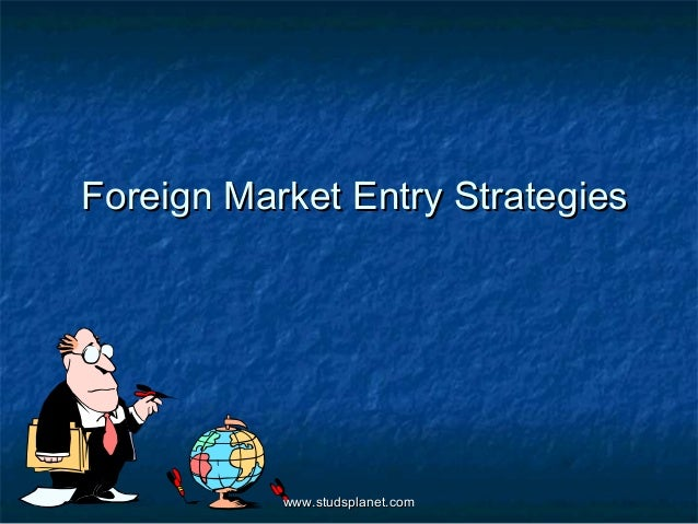 Foreign Market Entry StrategiesForeign Market Entry Strategies www.studsplanet.comwww.studsplanet.com