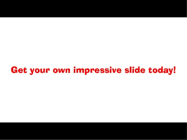 Get your own impressive slide today!