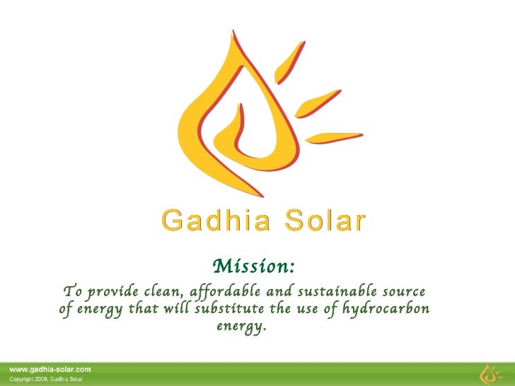 Mission: To provide clean, affordable and sustainable source of energy that will substitute the use of hydrocarbon energy.