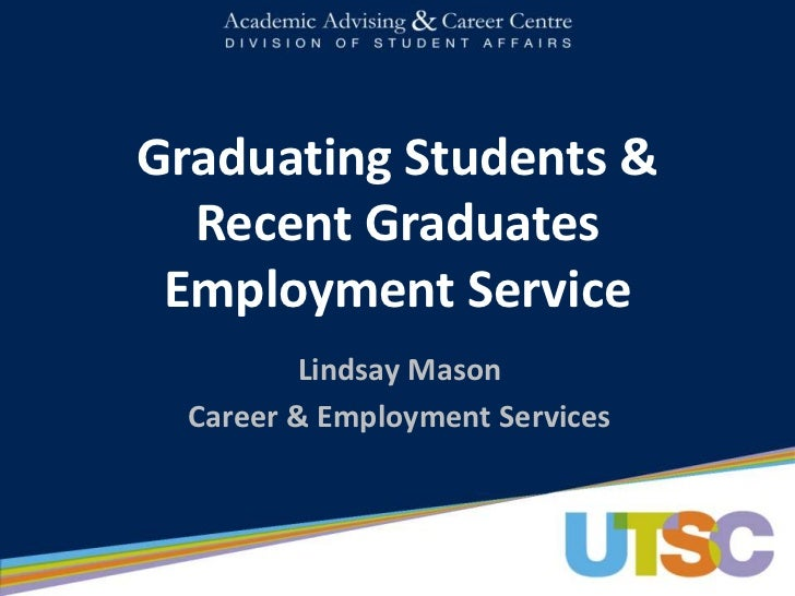 Graduating Students &  Recent Graduates Employment Service          Lindsay Mason  Career & Employment Services
