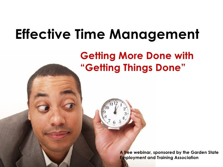 "Getting More Done with "" Getting Things Done"" A free webinar, sponsored by the Garden State  Employment and Training Assoc..."