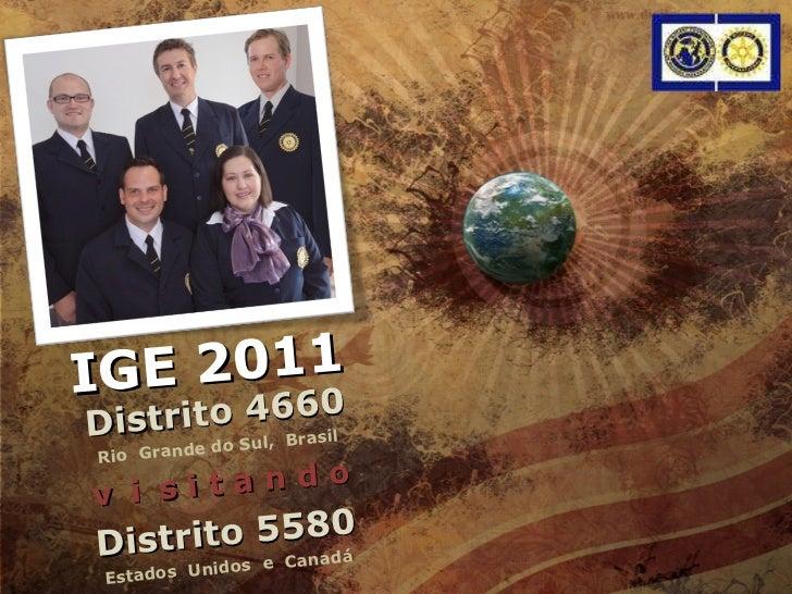 IGE 2011 Distrito 4660 Rio  Grande do Sul,  Brasil v  i  s i t a n d o Distrito 5580 Estados  Unidos  e  Canadá