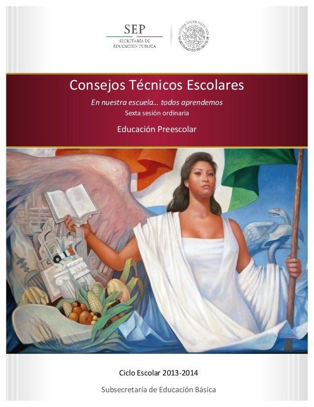 1   Sexta  sesión  ordinaria   Ciclo  Escolar  2013-‐2014   Consejos  Técnicos  E...