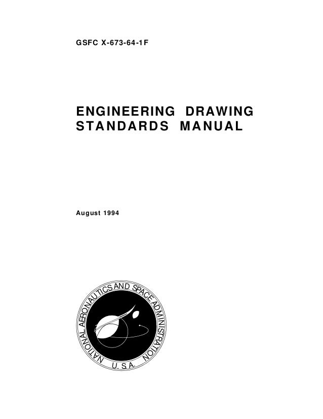 GSFC X-673-64-1F ENGINEERING DRAWING STANDARDS MANUAL August 1994 NA TIONALAERONA UTICSAND SPAC E ADMINISTRATIO N U. S. A.