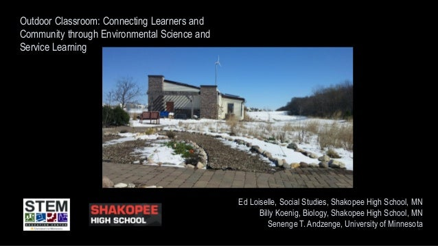 Outdoor Classroom: Connecting Learners and Community through Environmental Science and Service Learning Ed Loiselle, Socia...