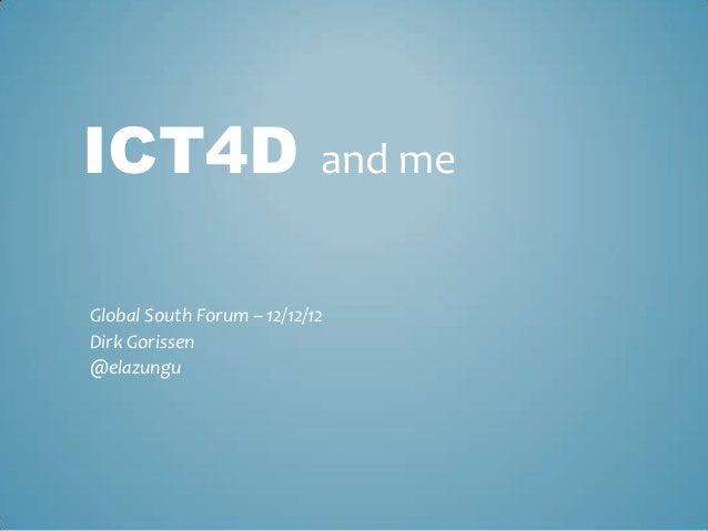 ICT4D                       and meGlobal South Forum – 12/12/12Dirk Gorissen@elazungu