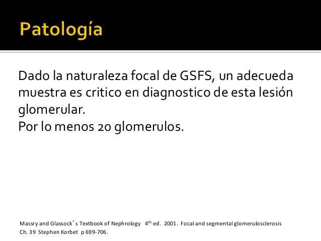 Dado  la  naturaleza  focal  de  GSFS,  un  adecueda   muestra  es  critico  en  diagnostico  de...