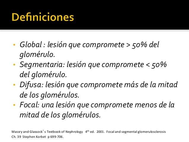 • Global  :  lesión  que  compromete  >  50%  del   glomérulo.     • Segmentaria:  lesión  que ...