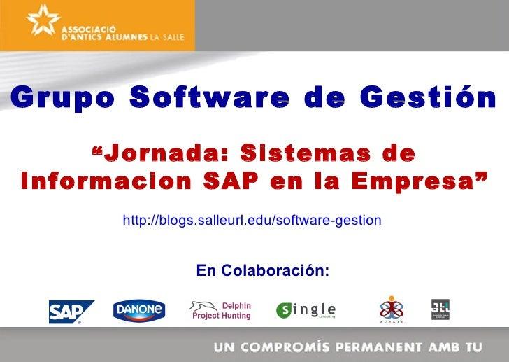 """Grupo Software de Gestión     """" Jornada: Sistemas de Informacion SAP en la Empresa""""                              .       h..."""