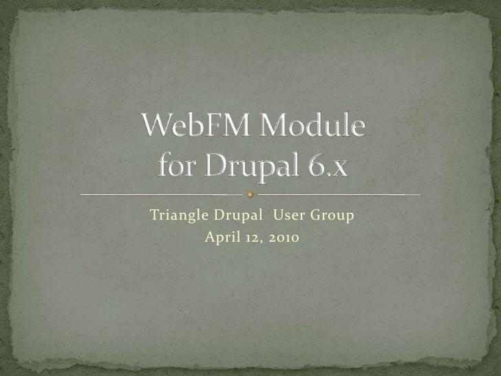Triangle Drupal  User Group<br />April 12, 2010<br />WebFM Modulefor Drupal 6.x<br />