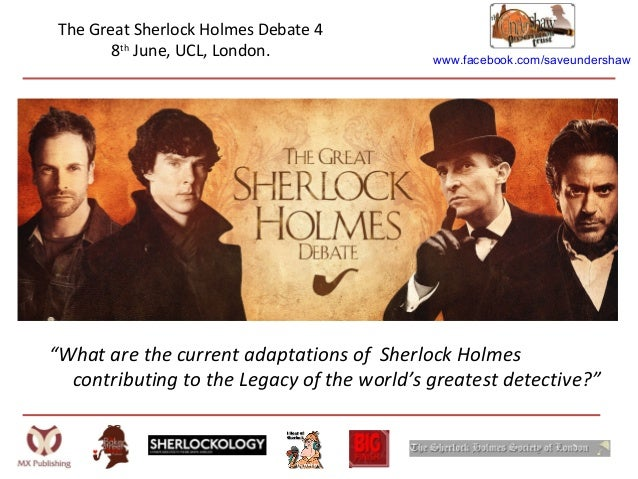 "www.facebook.com/saveundershawThe Great Sherlock Holmes Debate 48thJune, UCL, London.""What are the current adaptations of ..."