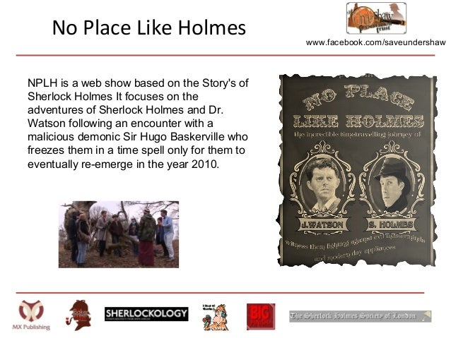www.facebook.com/saveundershawNo Place Like HolmesNPLH is a web show based on the Storys ofSherlock Holmes It focuses on t...