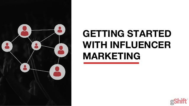 GETTING STARTED WITH INFLUENCER MARKETING