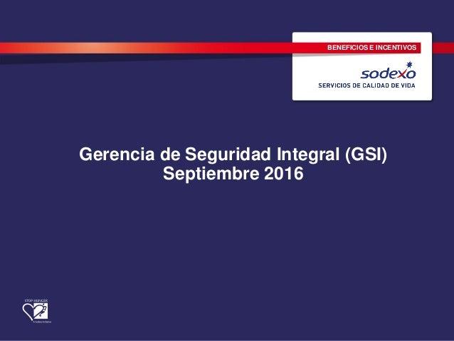BENEFICIOS E INCENTIVOS Gerencia de Seguridad Integral (GSI) Septiembre 2016