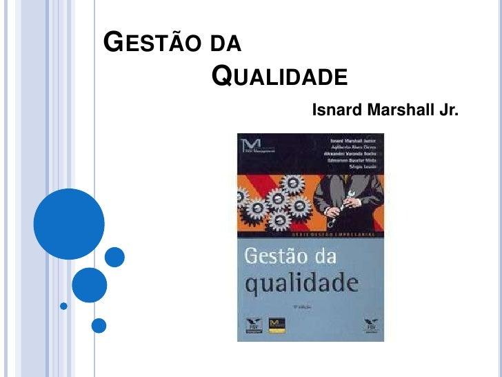 GESTÃO DA       QUALIDADE             Isnard Marshall Jr.