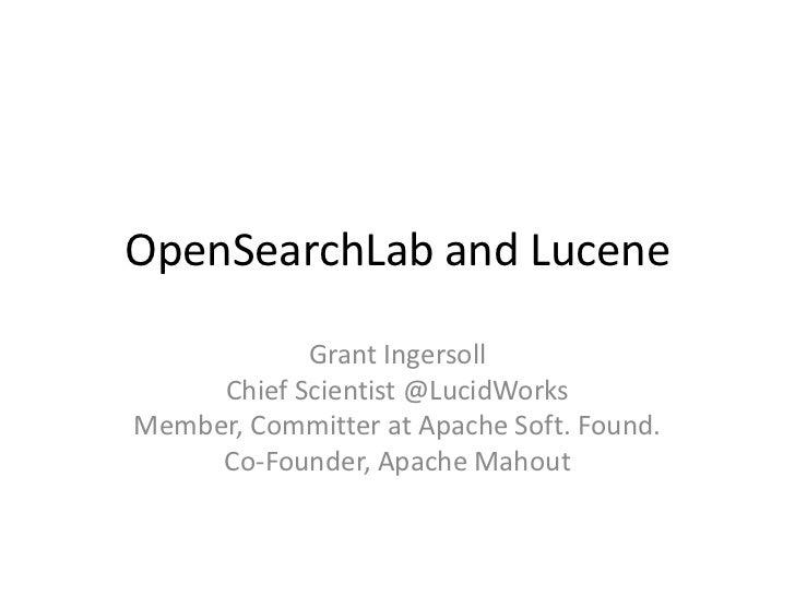 OpenSearchLab and Lucene            Grant Ingersoll     Chief Scientist @LucidWorksMember, Committer at Apache Soft. Found...