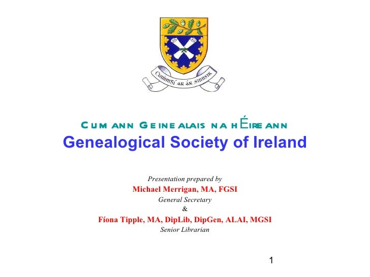 C u m ann G e ine alais na h Éire annGenealogical Society of Ireland                 Presentation prepared by             ...