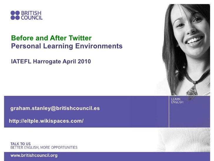 Before and After Twitter Personal Learning Environments IATEFL Harrogate April 2010 [email_address] http://eltple.wikispac...