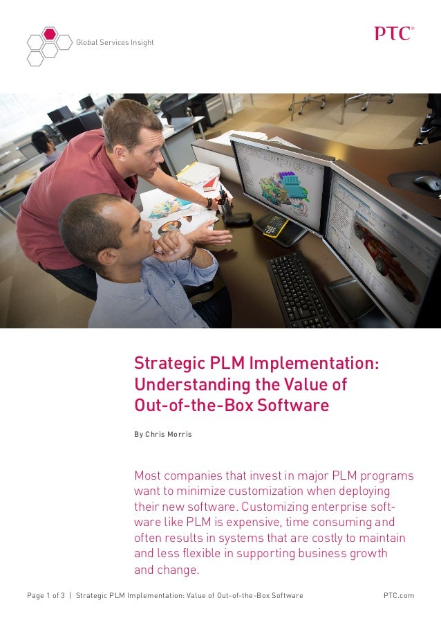 Global Services InsightPTC.comPage 1 of 3 | Strategic PLM Implementation: Value of Out-of-the-Box SoftwareStrategic PLM Im...