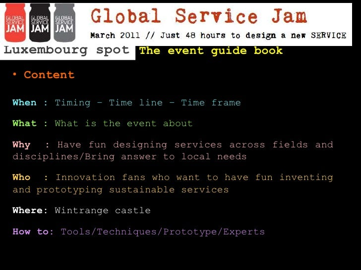Luxembourg spot <br />The event guide book<br /><ul><li> Content</li></ul>When : Timing – Time line – Time frame<br />What...
