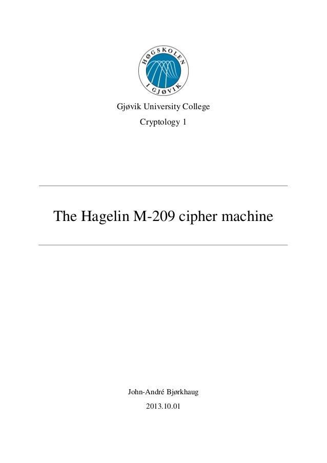 Gjøvik University College Cryptology 1 The Hagelin M-209 cipher machine John-André Bjørkhaug 2013.10.01