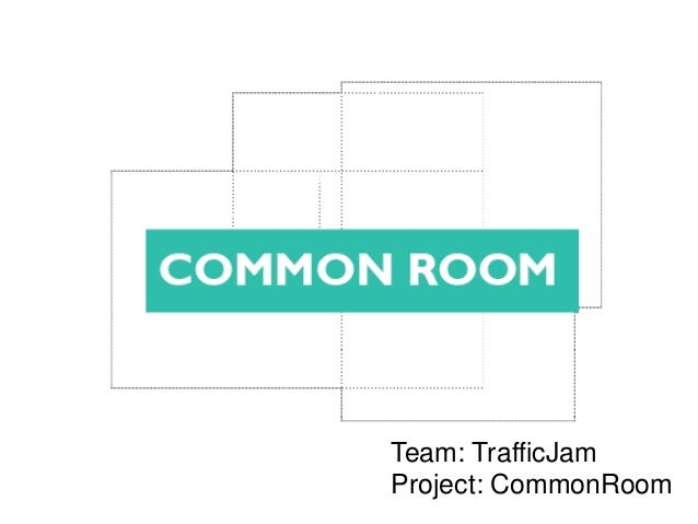Team: TrafficJamProject: CommonRoom