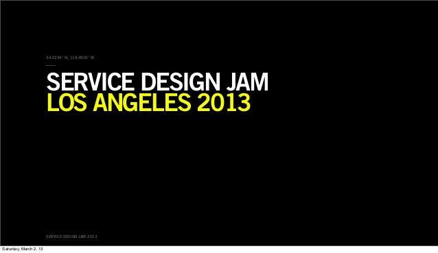 34.0194° N, 118.4903° W                        SERVICE DESIGN JAM                        LOS ANGELES 2013                 ...