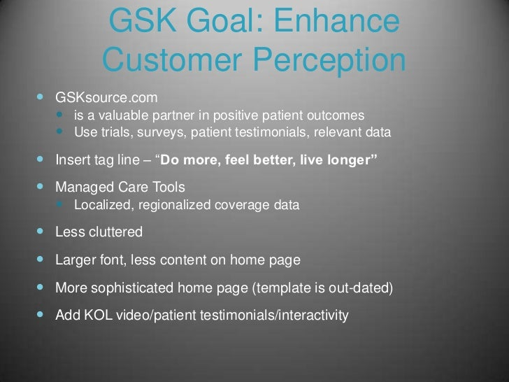GSK Goal: Enhance           Customer Perception GSKsource.com   is a valuable partner in positive patient outcomes   Us...