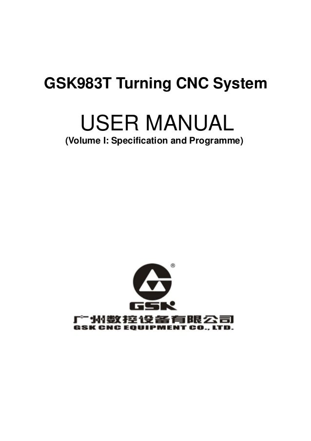 GSK983T Turning CNC System USER MANUAL (Volume I: Specification and Programme)
