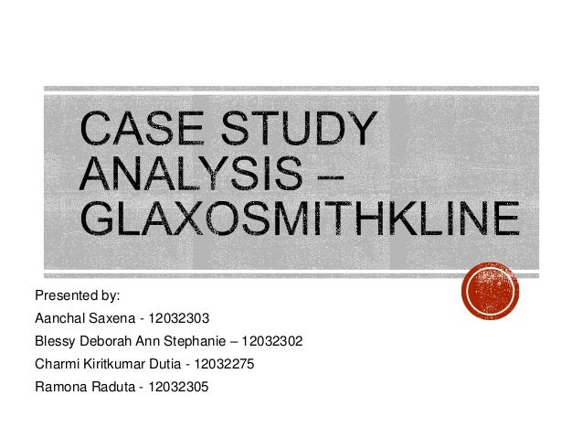 Case study analysis on glaxosmithkline presented by aanchal saxena 12032303 blessy deborah ann stephanie 12032302 charmi kiritkumar dutia fandeluxe Gallery
