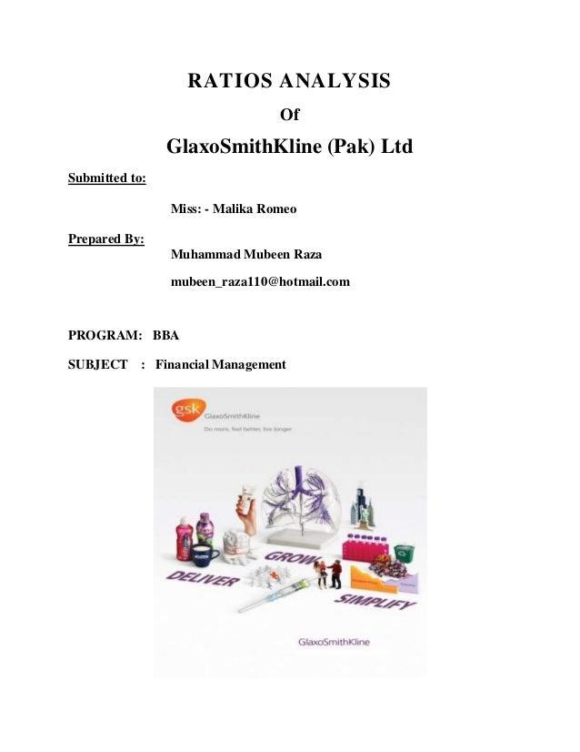 RATIOS ANALYSIS Of GlaxoSmithKline (Pak) Ltd Submitted to: Miss: - Malika Romeo Prepared By: Muhammad Mubeen Raza mubeen_r...