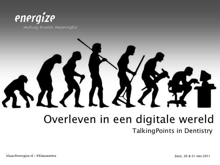 Overleven in een digitale wereld<br />TalkingPoints in Dentistry<br />Zeist, 20 & 21 mei 2011<br />klaas@energize.nl | @kl...