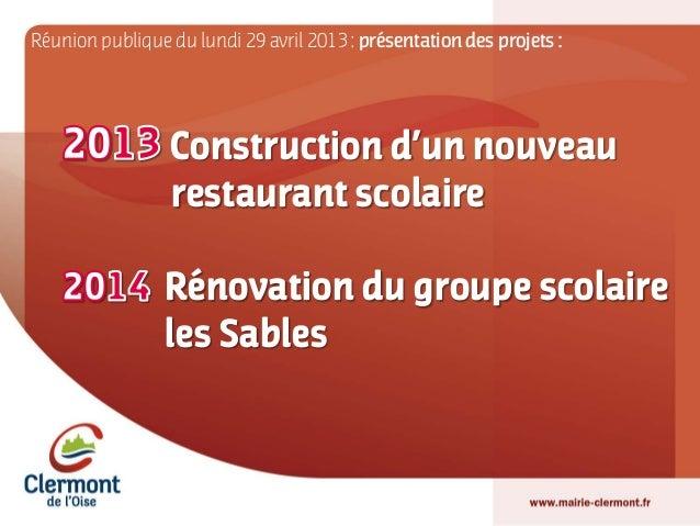 Construction d'un nouveaurestaurant scolaireRénovation du groupe scolaireles SablesRéunion publique du lundi 29 avril 2013...