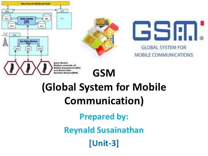 GSM(Global System for Mobile Communication)<br />Prepared by:<br />Reynald Susainathan<br />[Unit-3]<br />