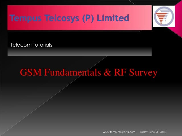 Telecom TutorialsFriday, June 21, 2013www.tempustelcosys.comGSM Fundamentals & RF Survey
