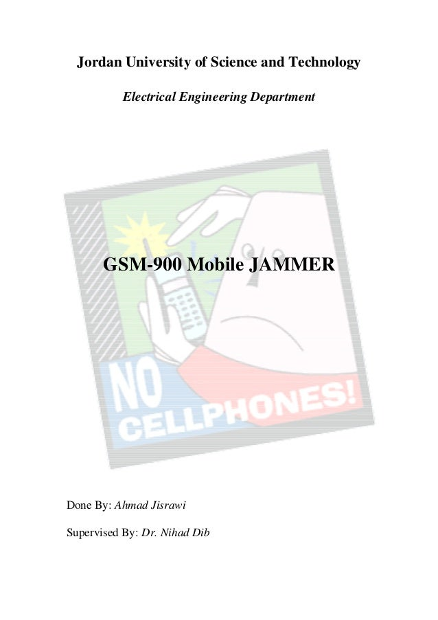 Jordan University of Science and Technology           Electrical Engineering Department       GSM-900 Mobile JAMMERDone By...