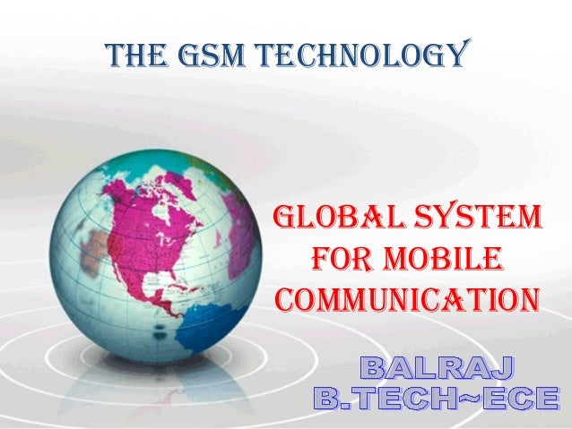 The GSM TechnoloGy        GloBAl SySTeM          FoR MoBIle        coMMUnIcATIon