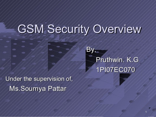 GSM Security Overview                            By,                               Pruthwin. K.G                          ...