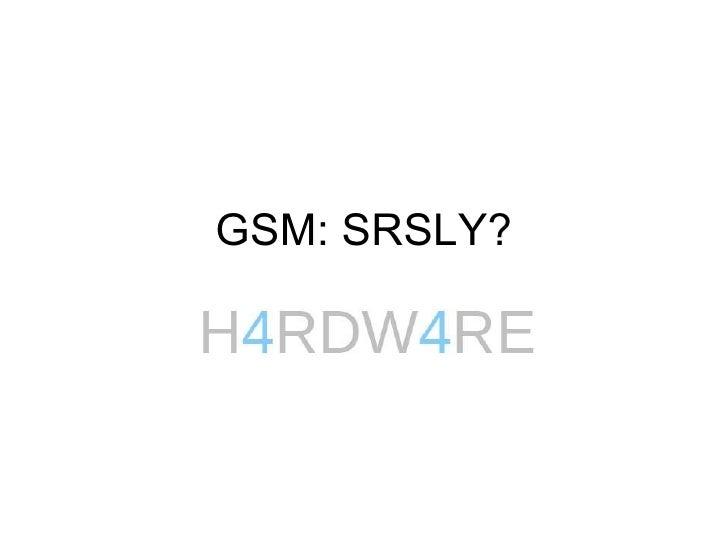 Gsm  Srsly (Shmoocon)