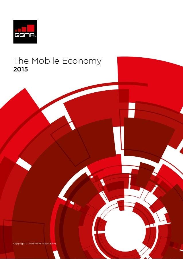 Copyright © 2015 GSM Association 2015 The Mobile Economy