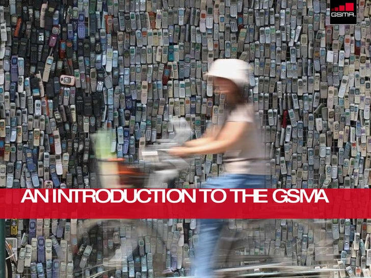 AN INTRODUCTION TO THE GSMA