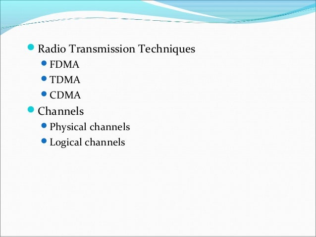 Radio Transmission Techniques  FDMA  TDMA  CDMAChannels  Physical channels  Logical channels