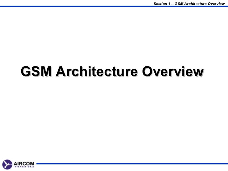 Section 1 – GSM Architecture OverviewGSM Architecture Overview