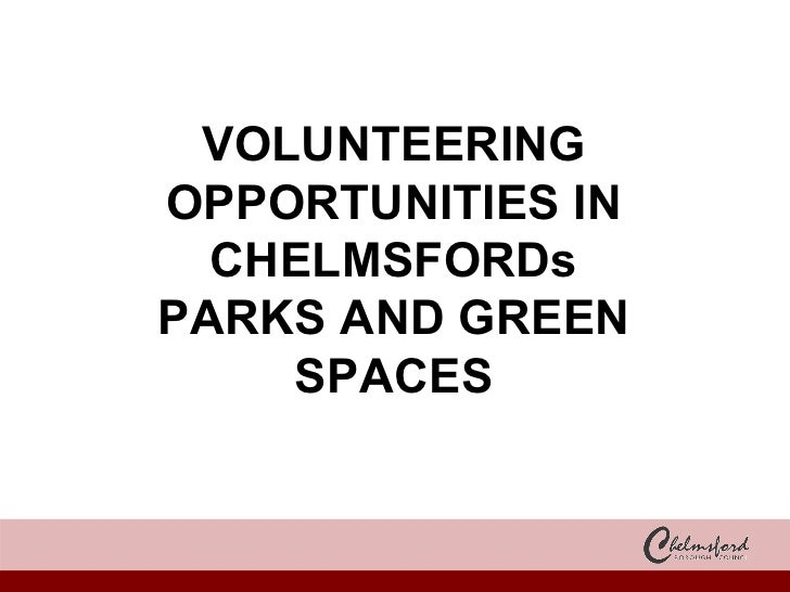VOLUNTEERING OPPORTUNITIES IN CHELMSFORDs PARKS AND GREEN SPACES