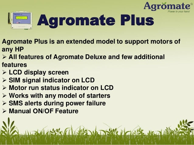 Cellular Network Support • Agromate is just like a mobile phone….. • Will support GSM SIM from any provider • Users can ch...