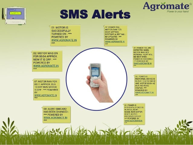 Mobile phone support • Agromate can be operated from any mobile phone • Supports GSM, CDMA and Land line • Android applica...