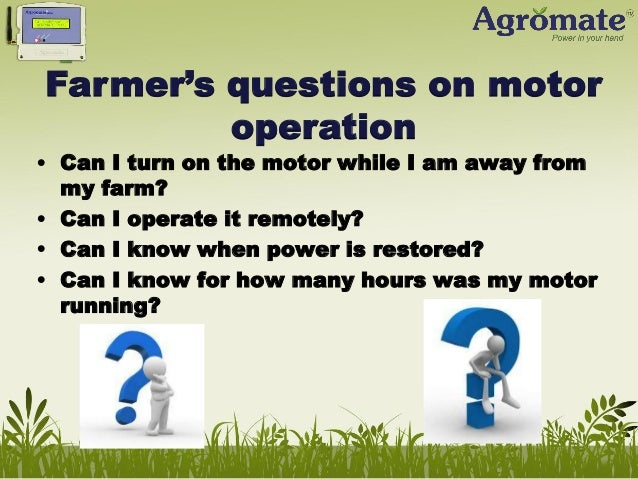 Farmer's questions on motor operation  • Can I turn on the motor while I am away from my farm? • Can I operate it remotely...